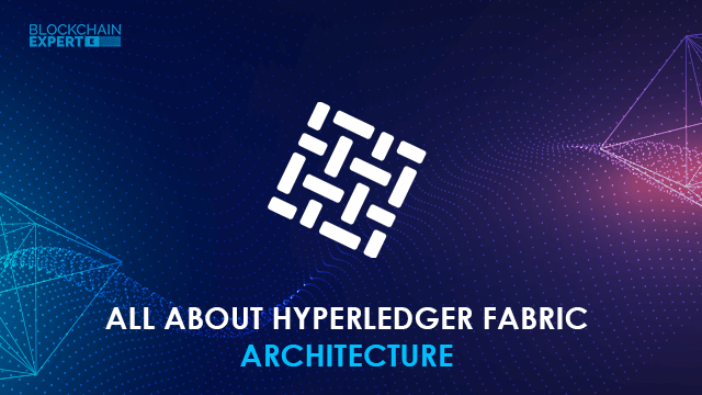 All About Hyperledger Fabric Architecture