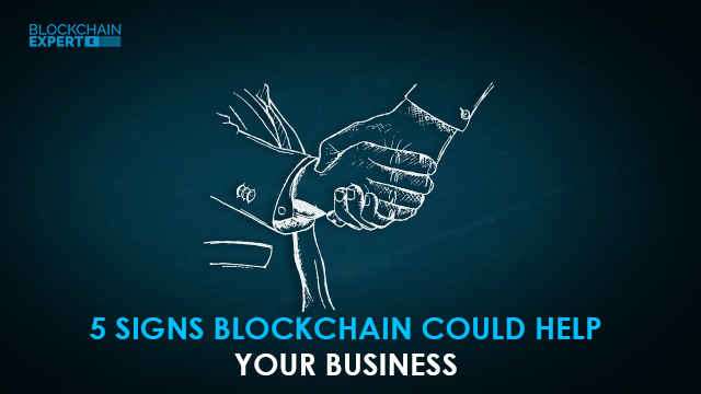 5 Signs Blockchain Could Help Your Business