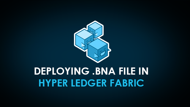 Deploying .bna File in Hyperledger Fabric Using Composer