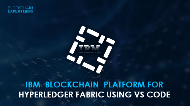 IBM Blockchain Platform for Hyperledger Fabric using VS Code