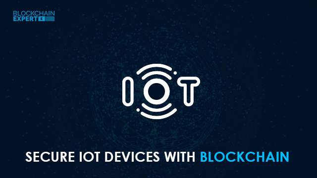 How to Secure IoT Devices with Blockchain